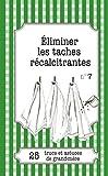 Éliminer les taches récalcitrantes: 25 trucs et astuces de grand-mère (LEMAITRE PUBLISHING) (French Edition)