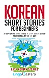 Korean Short Stories for Beginners: 20 Captivating Short Stories to Learn Korean...