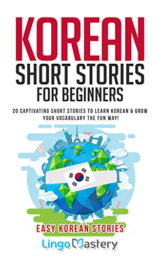 Korean Short Stories for Beginners: 20 Captivating Short Stories to Learn Korean & Grow Your Vocabulary the Fun Way! (Easy Korean Stories) (English Edition)