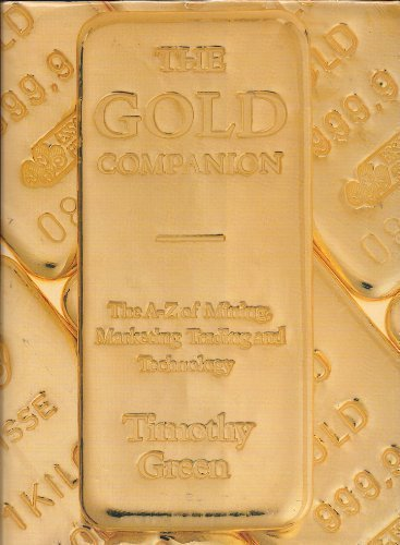 The Gold Companion: The A-Z of Mining, Marketing, Trading and Technology