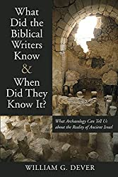 What Did the Biblical Writers Know and When Did They Know It?: What Archeology Can Tell Us About the Reality of Ancient Israel
