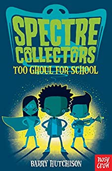 Spectre Collectors: Too Ghoul For School by [Barry Hutchison, Rob Biddulph]