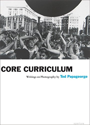 Tod Papageorge: Core Curriculum: Writings on Photography