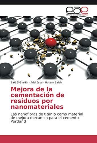 Mejora de la cementación de residuos por nanomateriales: Las nanofibras de titanio como material de mejora mecánica para el cemento Portland