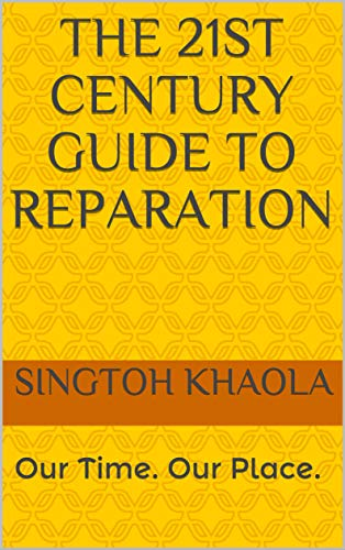 The 21st century guide to reparation: Our Time. Our Place. (English Edition)