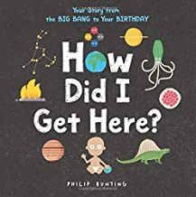 How Did I Get Here?: Your Story from the Big Bang to Your Birthday
