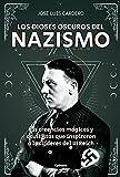 Los dioses oscuros del nazismo: Las creencias mgicas y ocultistas que inspiraron a los lderes del II Reich: 19 (Historia Oculta)
