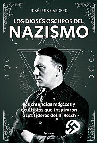 Los dioses oscuros del nazismo: Las creencias mágicas y ocultistas que inspiraron a los líderes del II Reich: 19 (Historia Oculta)