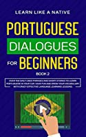 Portuguese Dialogues for Beginners Book 2: Over 100 Daily Used Phrases & Short Stories to Learn Portuguese in Your Car. Have Fun and Grow Your Vocabulary with Crazy Effective Language Learning Lessons (Brazilian Portuguese for Adults)
