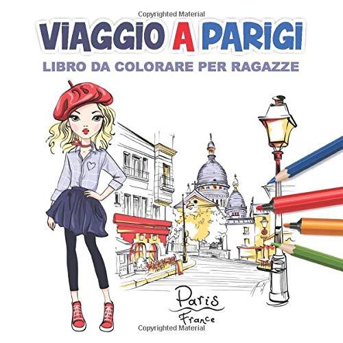 Viaggio A Parigi Libro Da Colorare Per Ragazze: Pagine da Colorare per Ragazze Età 8-12, 25 Illustrazioni Fantastiche