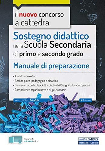 Sostegno didattico nella Scuola Secondaria: Manuale per la preparazione al concorso per sostegno didattico nella scuola secondaria