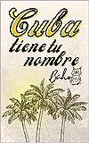 Cuba tiene tu nombre