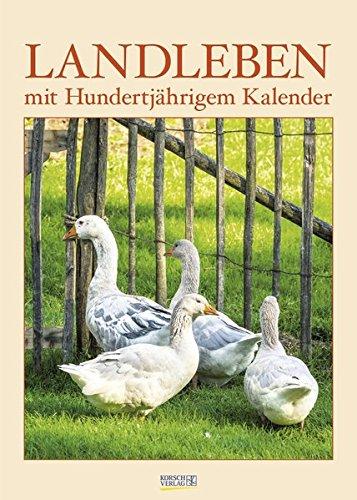 Landleben mit Hundertjährigem Kalender 2018: Wandkalender - Bildkalender - DIN A3