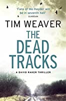 The Dead Tracks (David Raker Missing Persons) by Tim Weaver(2013-09-24)