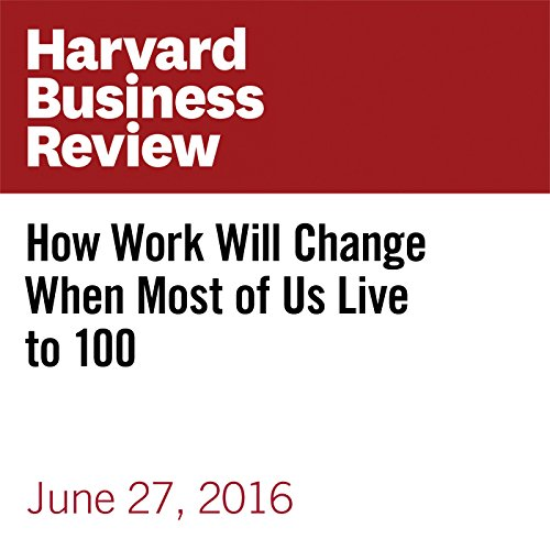 How Work Will Change When Most of Us Live to 100 copertina