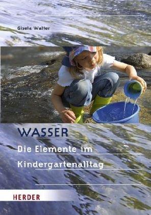 Wasser: Die Elemente im Kindergartenalltag