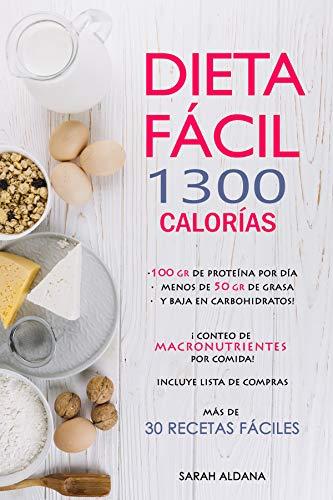 DIETA FÁCIL 1300 CALORÍAS, MÁS DE 30 RECETAS CON CONTEO DE MACRONUTRIENTES