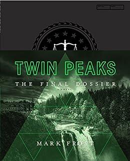 Twin Peaks: The Final Dossier (English Edition) eBook: Frost, Mark: Amazon.es: Tienda Kindle