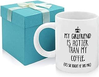 Tom Boy Boyfriend Birthday Gifts Coffee Mug My Girlfriend Is Hotter Than My Coffee Cup Funny Anniversary Valentines Day Present Idea for Him From Girlfriend 11 oz