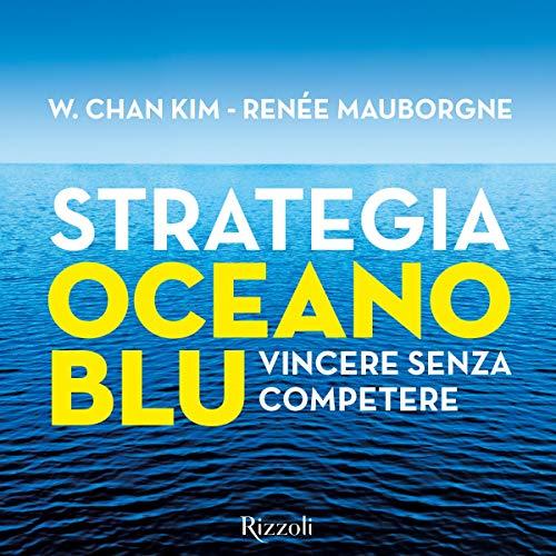 Strategia oceano blu Audiobook By W. Chan Kim, Renée Mouborgne cover art