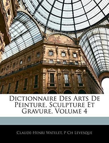 Watelet, C: Dictionnaire Des Arts De Peinture, Sculpture Et