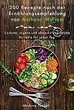 200 Rezepte nach der Ernährungsempfehlung von Anthony William: Leckere, vegane und abwechslungsreiche Gerichte für jeden Tag