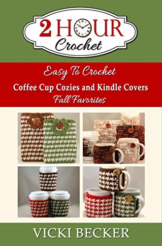 Easy To Crochet Coffee Cup Cozies and Kindle Covers Fall Favorites (2 Hour Crochet) by [Vicki Becker]