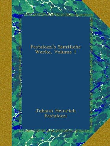 Pestalozzi's Sämtliche Werke, Volume 1