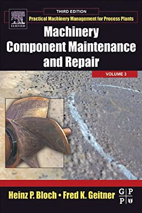 Machinery Component Maintenance and Repair (Practical Machinery Management for Process Plants Book 3) (English Edition)