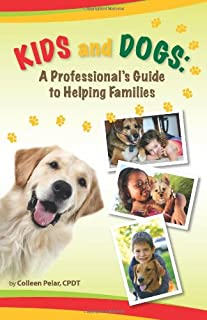 Kids and Dogs: A Professional's Guide to Helping Families