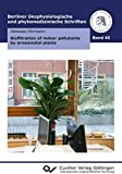Biofiltration of indoor pollutants by ornamental plants (Berliner ökophysiologische und phytomedizinische Schriften) (English Edition)