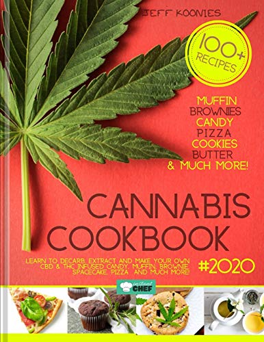 Cannabis Cookbook 2020: Learn to Decarb, Extract and Make Your Own CBD & THC infused Candy, Muffin, Brownie, Space cake, Pizza and much more!: 1 (Cannalovers)