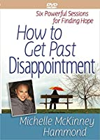 How to Get Past Disappointment: Six Powerful Sessions for Finding Hope [DVD]