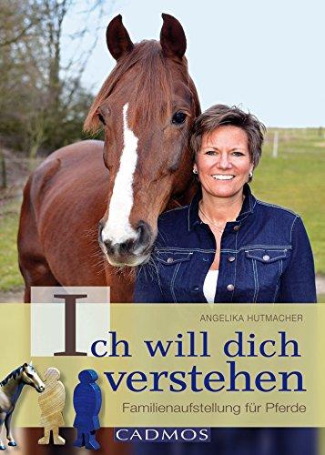 Ich will dich verstehen: Familienaufstellungen für Pferde (Mit Pferden kommunizieren)