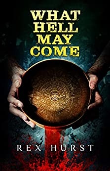 What Hell May Come by [Rex Hurst, Crystal Lake Publishing]