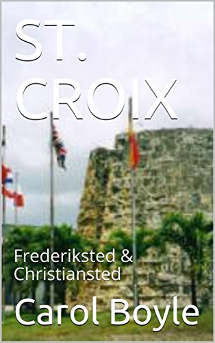 ST. CROIX: Frederiksted & Christiansted (Carol's Worldwide Cruise Port Itineraries Book 1) (English Edition)