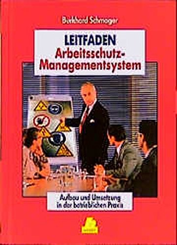 Leitfaden Arbeitsschutz - Managementsystem: Aufbau und erfolgreiche Umsetzung eines Managementsystems zum betrieblichen Arbeittschutz