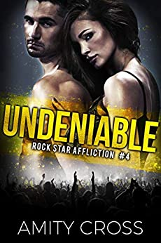 Undeniable (Rock Star Affliction Book 4) by [Amity Cross]