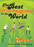 The Best Dance Moves in the World...Ever!: 100 New and Classic Moves and How to Bust Them