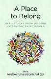 A Place to Belong: Reflections from Modern Latter-day Saint Women