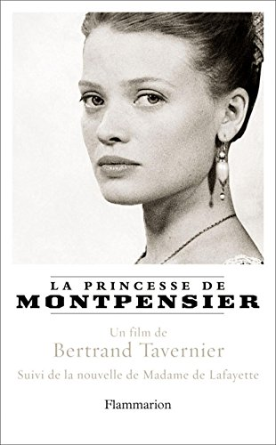 La Princesse de Montpensier: suivi de Histoire de la Princesse de Montpensier, nouvelle de Madame de Lafayette