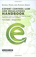 Export Control Law and Regulations Handbook: A Practical Guide to Military and Dual-Use Goods, Trade Restrictions and Compliance (Global Trade & Finance Series)