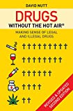 Drugs without the hot air: Making sense of legal and illegal drugs (English Edition)
