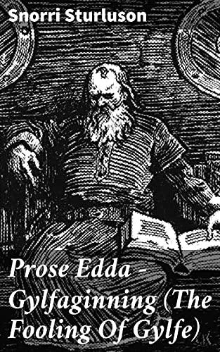 Prose Edda — Gylfaginning (The Fooling Of Gylfe) (English Edition)