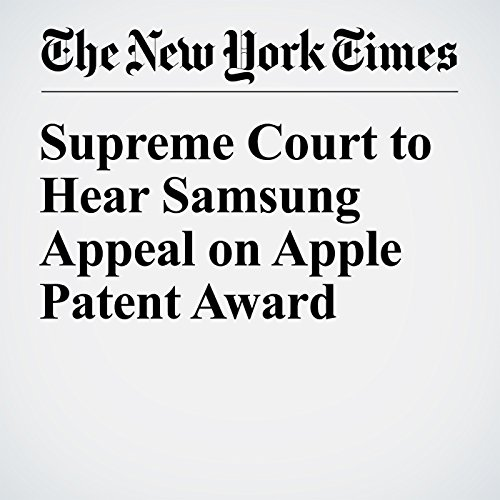 Supreme Court to Hear Samsung Appeal on Apple Patent Award cover art