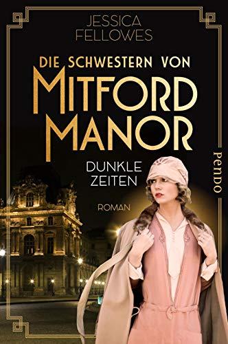 Die Schwestern von Mitford Manor – Dunkle Zeiten (Mitford-Schwestern 3): Roman