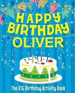 Happy Birthday Oliver - The Big Birthday Activity Book: (Personalized Children's Activity Book)