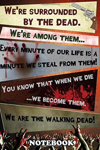 Notebook: We Are The Walking Dead The Quote From The Comic Book , Journal for Writing, College Ruled Size 6' x 9', 110 Pages