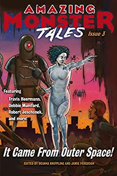 It Came From Outer Space! (Amazing Monster Tales Book 3) by [Jamie Ferguson, DeAnna Knippling, Travis Heermann, Stefon Mears, Ron Collins, Thea Hutcheson, Robert Jeschonek, Shannon Lawrence, Meyari McFarland, Debbie Mumford]
