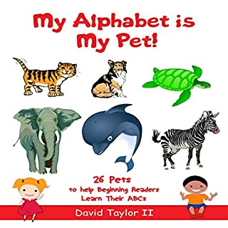 My Alphabet Is My Pet!     26 Pets to Help Beginning Readers Learn Their ABCs              Written by:                                                                                                                                 David Taylor II                               Narrated by:                                                                                                                                 Susan Tong                      Length: 2 mins     Not rated yet     Overall 0.0